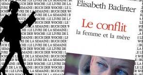 """""""Le Conflit, la femme et la mère"""" d'Elisabeth Badinter"""