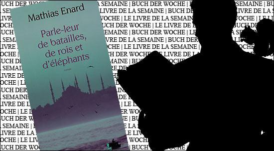 Buchtipp: Parle-leur de batailles, de rois et d'éléphants von Mathias Enard