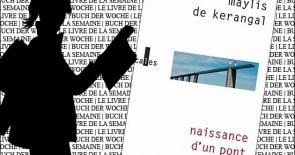 """""""Naissance d'un pont"""" de Maylis de Kérangal"""